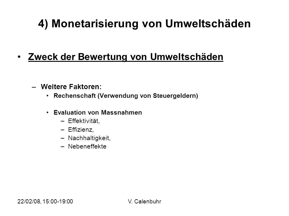 22/02/08, 15:00-19:00V. Calenbuhr 4) Monetarisierung von Umweltschäden Zweck der Bewertung von Umweltschäden –Weitere Faktoren: Rechenschaft (Verwendu