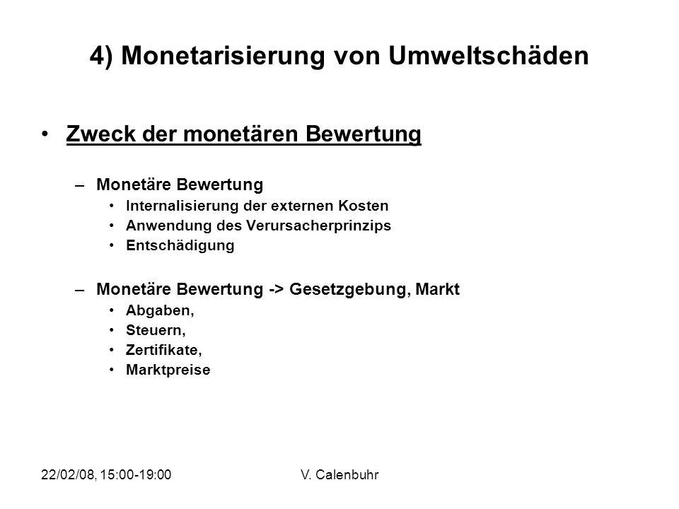 22/02/08, 15:00-19:00V. Calenbuhr 4) Monetarisierung von Umweltschäden Zweck der monetären Bewertung –Monetäre Bewertung Internalisierung der externen