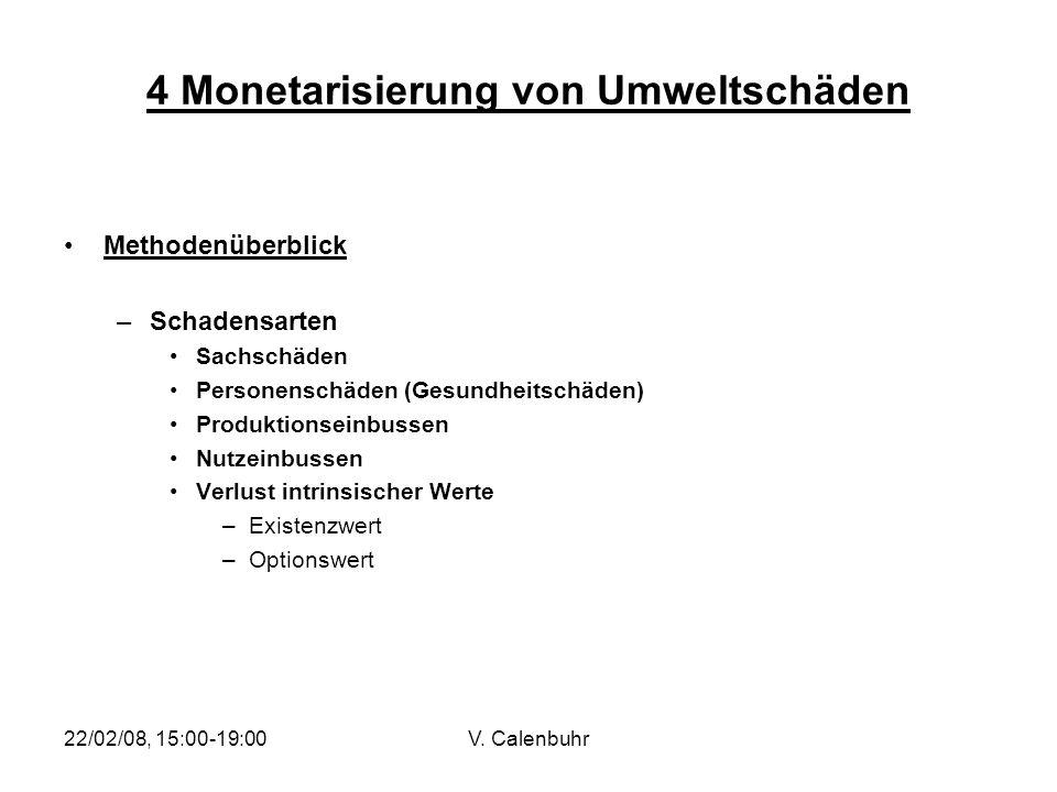 22/02/08, 15:00-19:00V. Calenbuhr 4 Monetarisierung von Umweltschäden Methodenüberblick –Schadensarten Sachschäden Personenschäden (Gesundheitschäden)