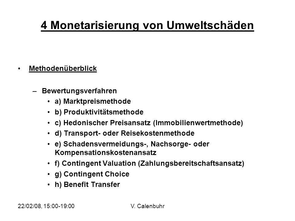 22/02/08, 15:00-19:00V. Calenbuhr 4 Monetarisierung von Umweltschäden Methodenüberblick –Bewertungsverfahren a) Marktpreismethode b) Produktivitätsmet