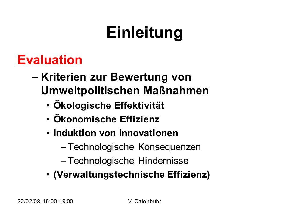 22/02/08, 15:00-19:00V. Calenbuhr Einleitung Evaluation –Kriterien zur Bewertung von Umweltpolitischen Maßnahmen Ökologische Effektivität Ökonomische