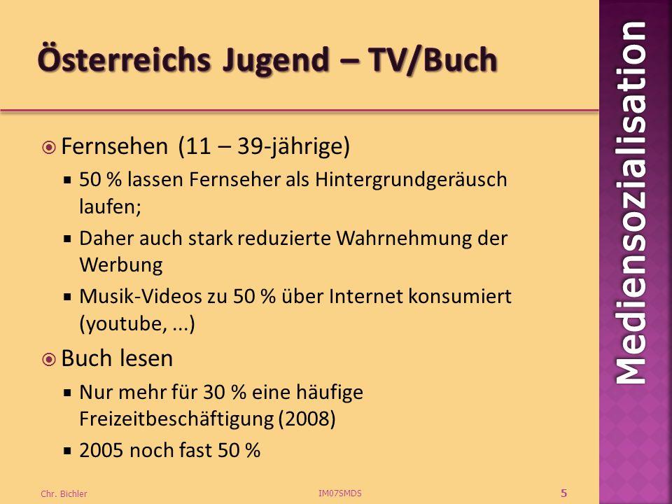 Fernsehen (11 – 39-jährige) 50 % lassen Fernseher als Hintergrundgeräusch laufen; Daher auch stark reduzierte Wahrnehmung der Werbung Musik-Videos zu 50 % über Internet konsumiert (youtube,...) Buch lesen Nur mehr für 30 % eine häufige Freizeitbeschäftigung (2008) 2005 noch fast 50 % IM07SMDS Chr.