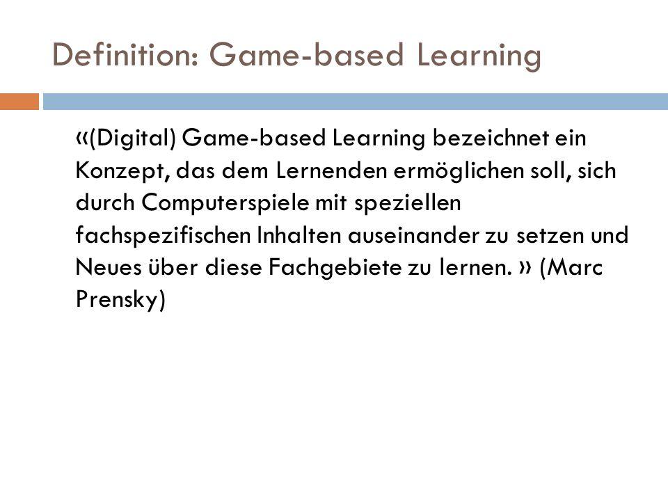 Definition: Game-based Learning «(Digital) Game-based Learning bezeichnet ein Konzept, das dem Lernenden ermöglichen soll, sich durch Computerspiele mit speziellen fachspezifischen Inhalten auseinander zu setzen und Neues über diese Fachgebiete zu lernen.