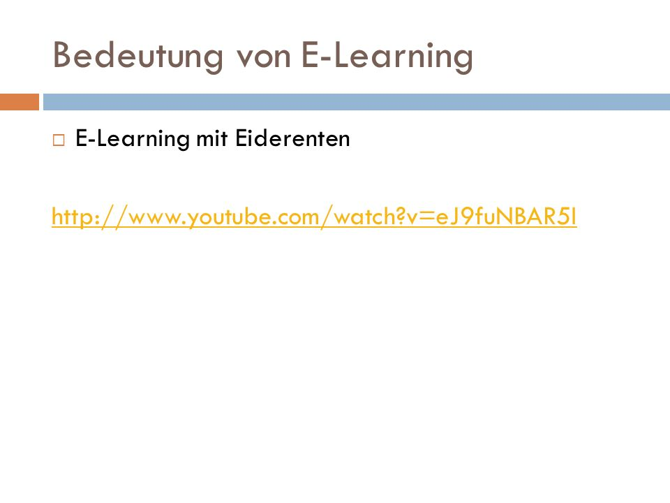 Bedeutung von E-Learning E-Learning mit Eiderenten http://www.youtube.com/watch?v=eJ9fuNBAR5I