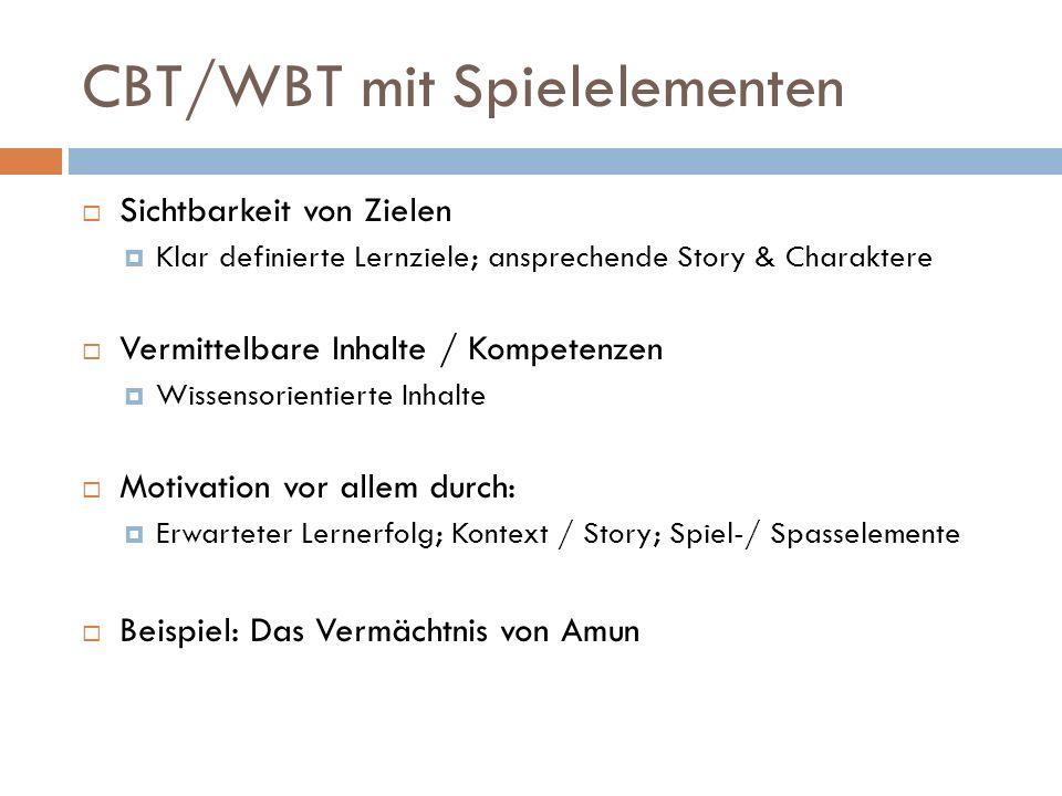 CBT/WBT mit Spielelementen Sichtbarkeit von Zielen Klar definierte Lernziele; ansprechende Story & Charaktere Vermittelbare Inhalte / Kompetenzen Wissensorientierte Inhalte Motivation vor allem durch: Erwarteter Lernerfolg; Kontext / Story; Spiel-/ Spasselemente Beispiel: Das Vermächtnis von Amun