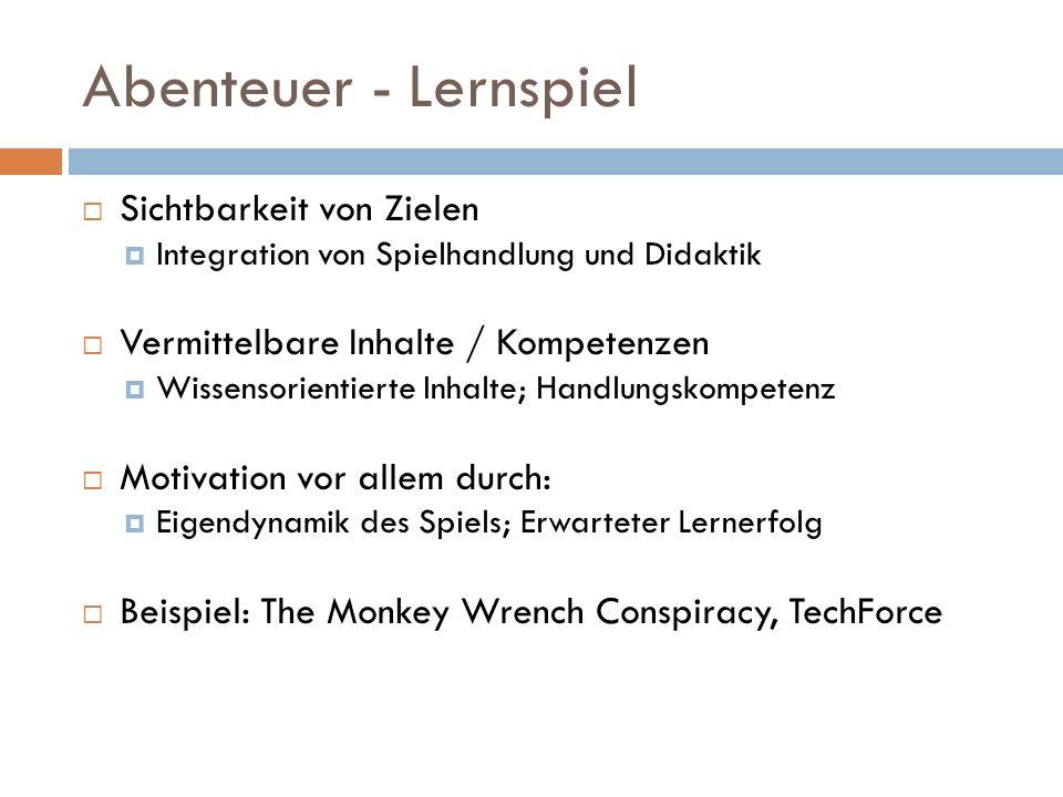 Abenteuer - Lernspiel Sichtbarkeit von Zielen Integration von Spielhandlung und Didaktik Vermittelbare Inhalte / Kompetenzen Wissensorientierte Inhalte; Handlungskompetenz Motivation vor allem durch: Eigendynamik des Spiels; Erwarteter Lernerfolg Beispiel: The Monkey Wrench Conspiracy, TechForce