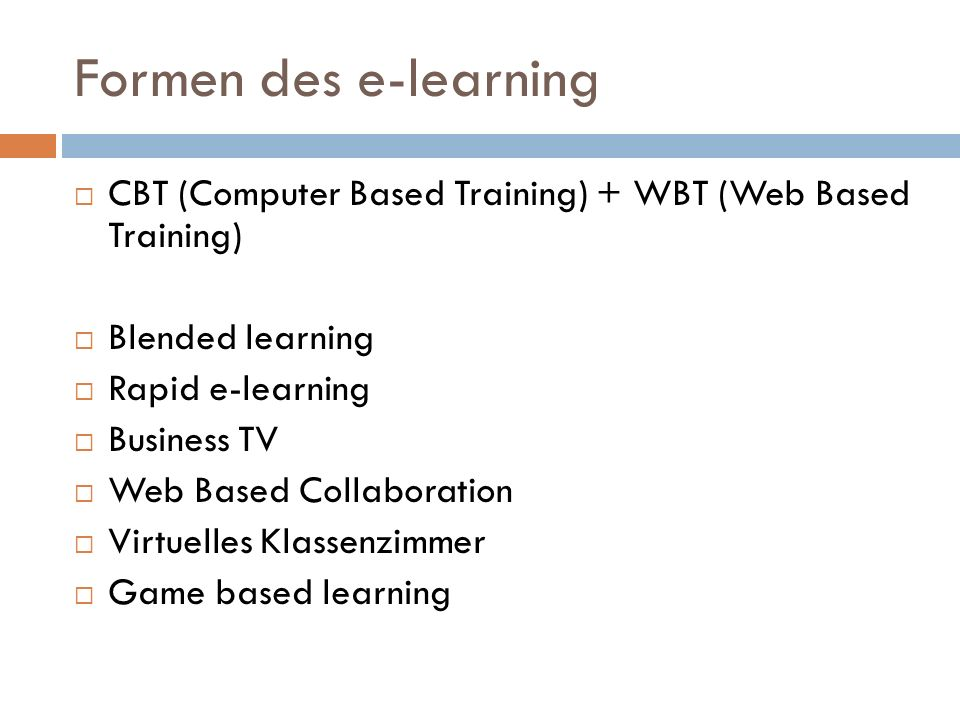 Formen des e-learning CBT (Computer Based Training) + WBT (Web Based Training) Blended learning Rapid e-learning Business TV Web Based Collaboration V