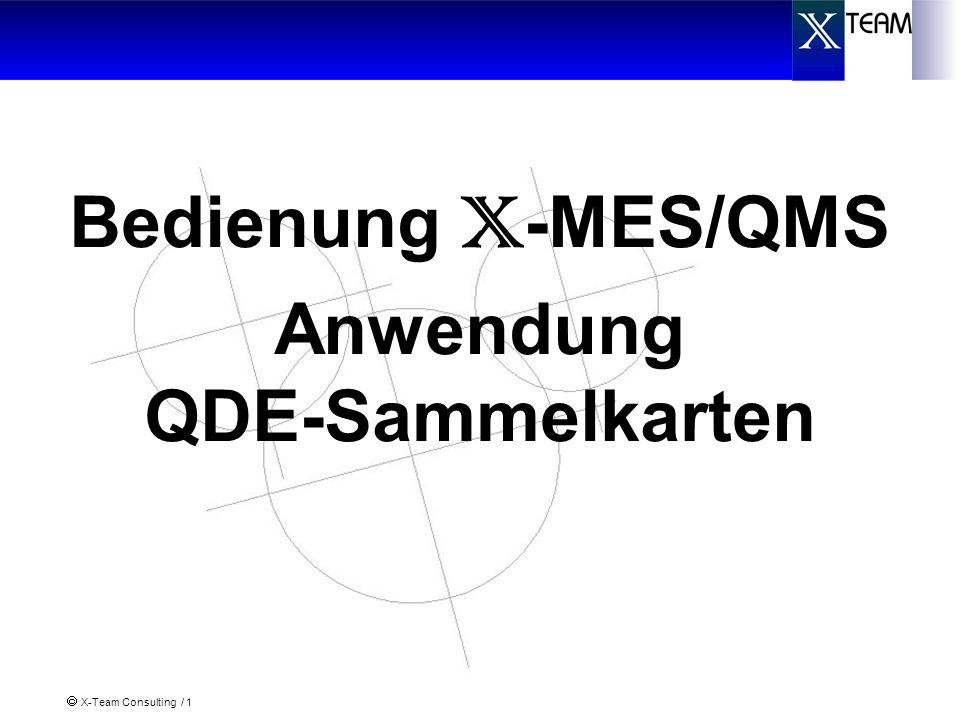 X-Team Consulting / 1 Bedienung X -MES/QMS Anwendung QDE-Sammelkarten