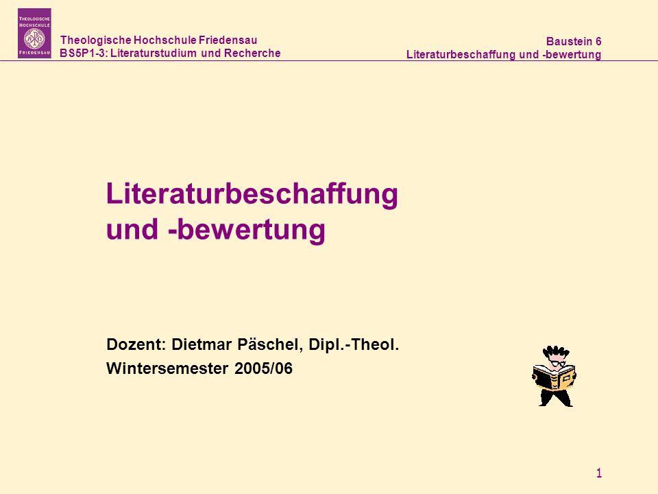 Theologische Hochschule Friedensau BS5P1-3: Literaturstudium und Recherche Baustein 6 Literaturbeschaffung und -bewertung 1 Dozent: Dietmar Päschel, D