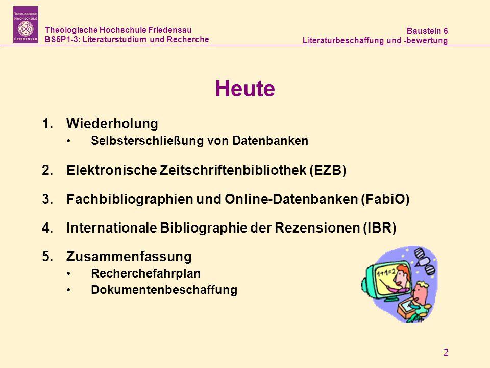 Theologische Hochschule Friedensau BS5P1-3: Literaturstudium und Recherche Baustein 6 Literaturbeschaffung und -bewertung 2 Heute 1.Wiederholung Selbs