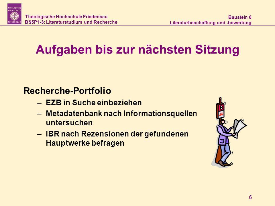 Theologische Hochschule Friedensau BS5P1-3: Literaturstudium und Recherche Baustein 6 Literaturbeschaffung und -bewertung 6 Aufgaben bis zur nächsten
