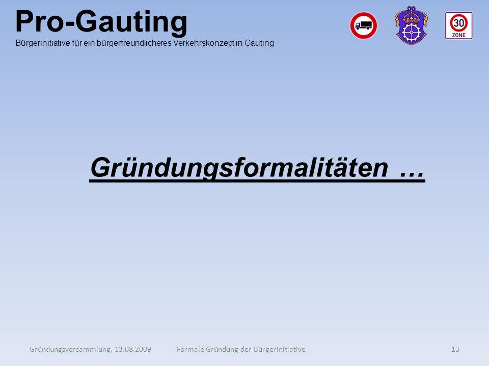Pro-Gauting Gründungsversammlung, 13.08.200913Formale Gründung der Bürgerinitiative Bürgerinitiative für ein bürgerfreundlicheres Verkehrskonzept in G