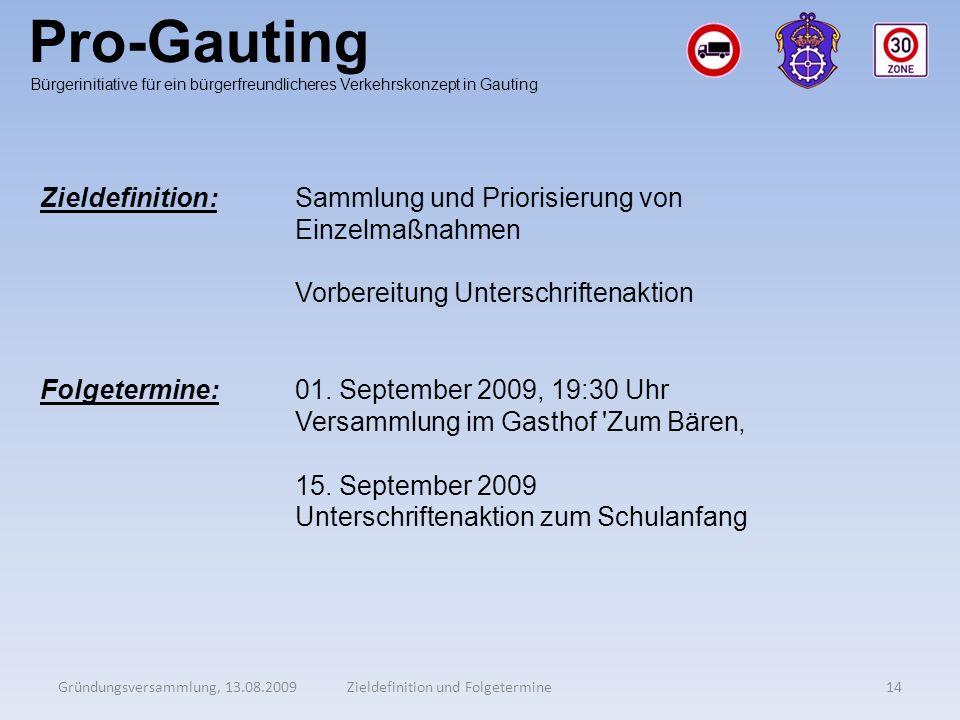 Pro-Gauting Gründungsversammlung, 13.08.200914Zieldefinition und Folgetermine Bürgerinitiative für ein bürgerfreundlicheres Verkehrskonzept in Gauting