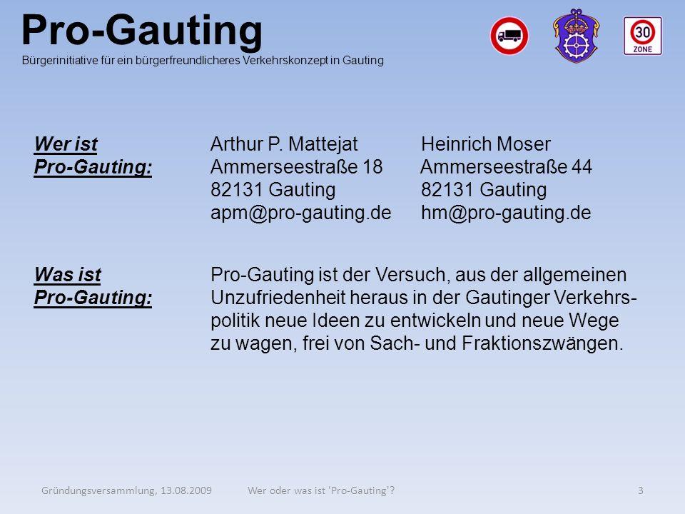Pro-Gauting Gründungsversammlung, 13.08.20093Wer oder was ist 'Pro-Gauting'? Bürgerinitiative für ein bürgerfreundlicheres Verkehrskonzept in Gauting