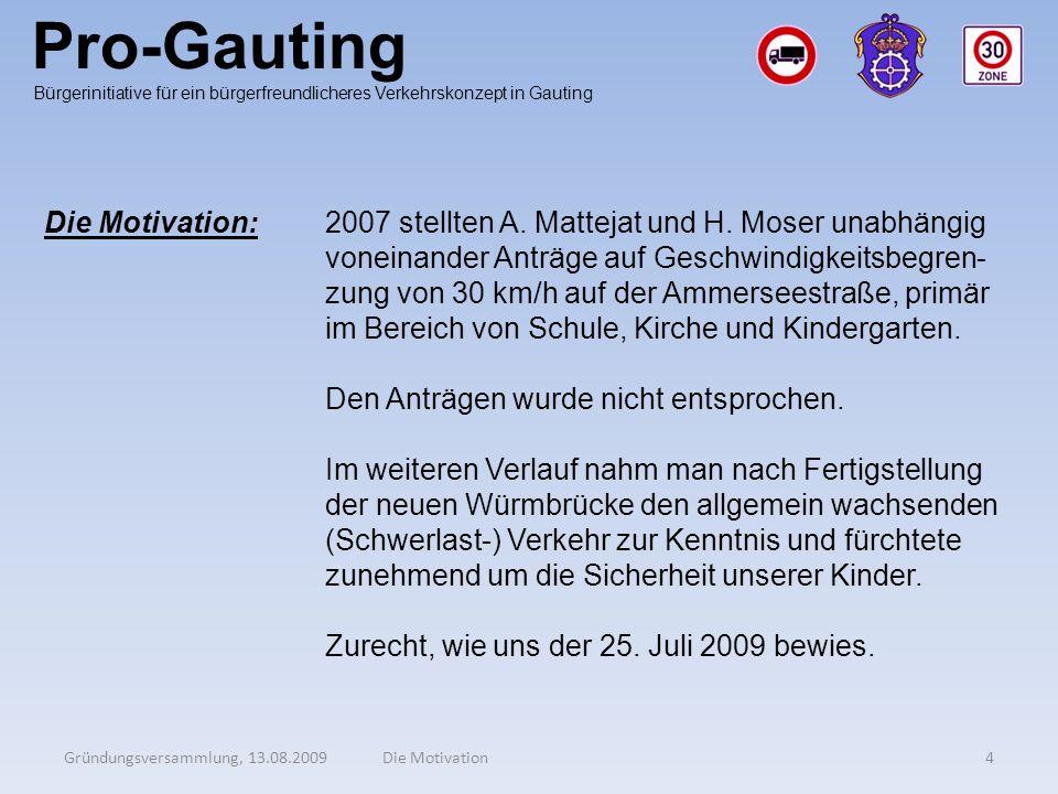 Pro-Gauting Gründungsversammlung, 13.08.20095Die Ziele Bürgerinitiative für ein bürgerfreundlicheres Verkehrskonzept in Gauting Die Ziele:1.Mehr Sicherheit durch generelles Tempo 30 innerhalb der Ortsgrenzen.