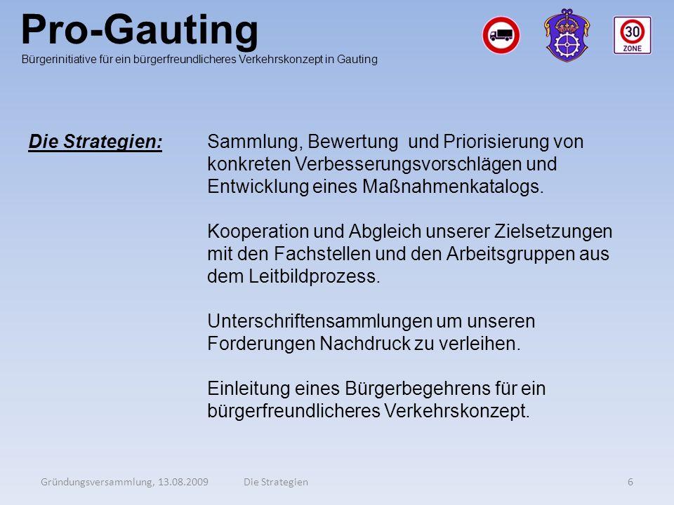 Pro-Gauting Gründungsversammlung, 13.08.20096Die Strategien Bürgerinitiative für ein bürgerfreundlicheres Verkehrskonzept in Gauting Die Strategien:Sa