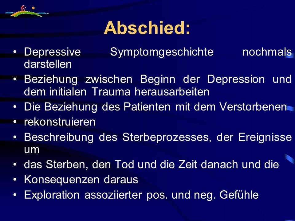 Abschied: Depressive Symptomgeschichte nochmals darstellen Beziehung zwischen Beginn der Depression und dem initialen Trauma herausarbeiten Die Bezieh