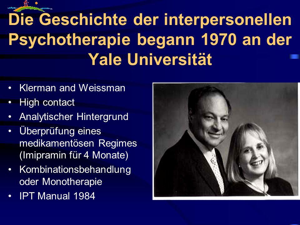 Formen der Interpersonellen Psychotherapie IPT-D für Dysthymie (Markowitz) IPT-A für depressive Adoleszente (Mufson) IPSRT für bipolare Störungen (Frank) IPT-G für Gruppen (Wifley, Levkowitz) IPT-LL für Altersdepressionen IPT für depressive HIV+Pateinten (Grüttert)