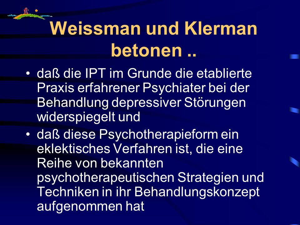 Weissman und Klerman betonen.. daß die IPT im Grunde die etablierte Praxis erfahrener Psychiater bei der Behandlung depressiver Störungen widerspiegel