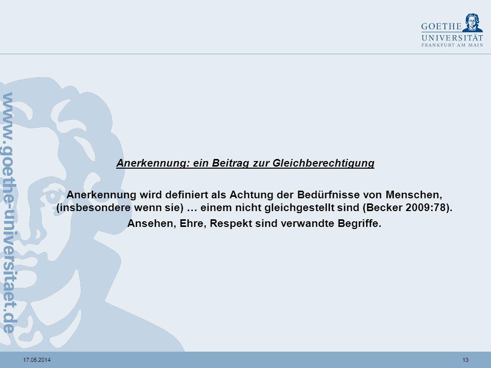 1317.05.2014 Anerkennung: ein Beitrag zur Gleichberechtigung Anerkennung wird definiert als Achtung der Bedürfnisse von Menschen, (insbesondere wenn s