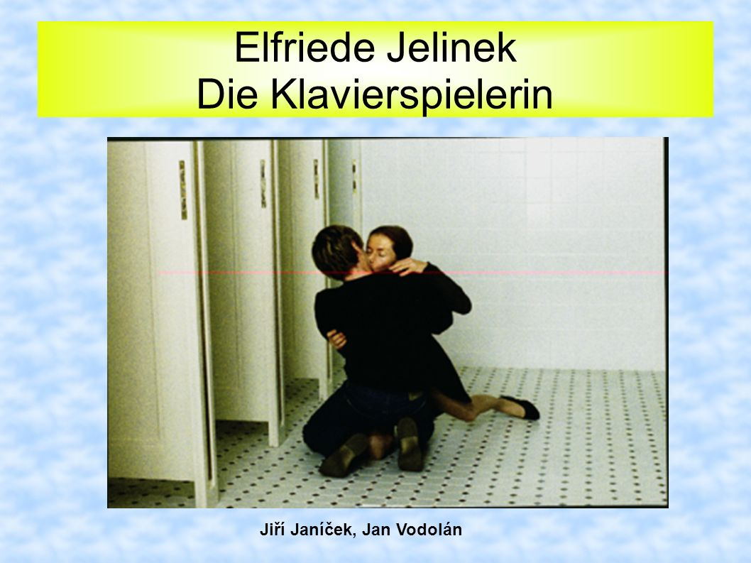 Elfriede Jelinek Die Klavierspielerin Jiří Janíček, Jan Vodolán
