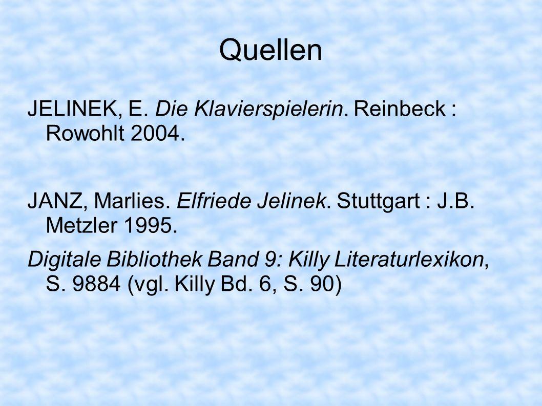Quellen JELINEK, E. Die Klavierspielerin. Reinbeck : Rowohlt 2004. JANZ, Marlies. Elfriede Jelinek. Stuttgart : J.B. Metzler 1995. Digitale Bibliothek