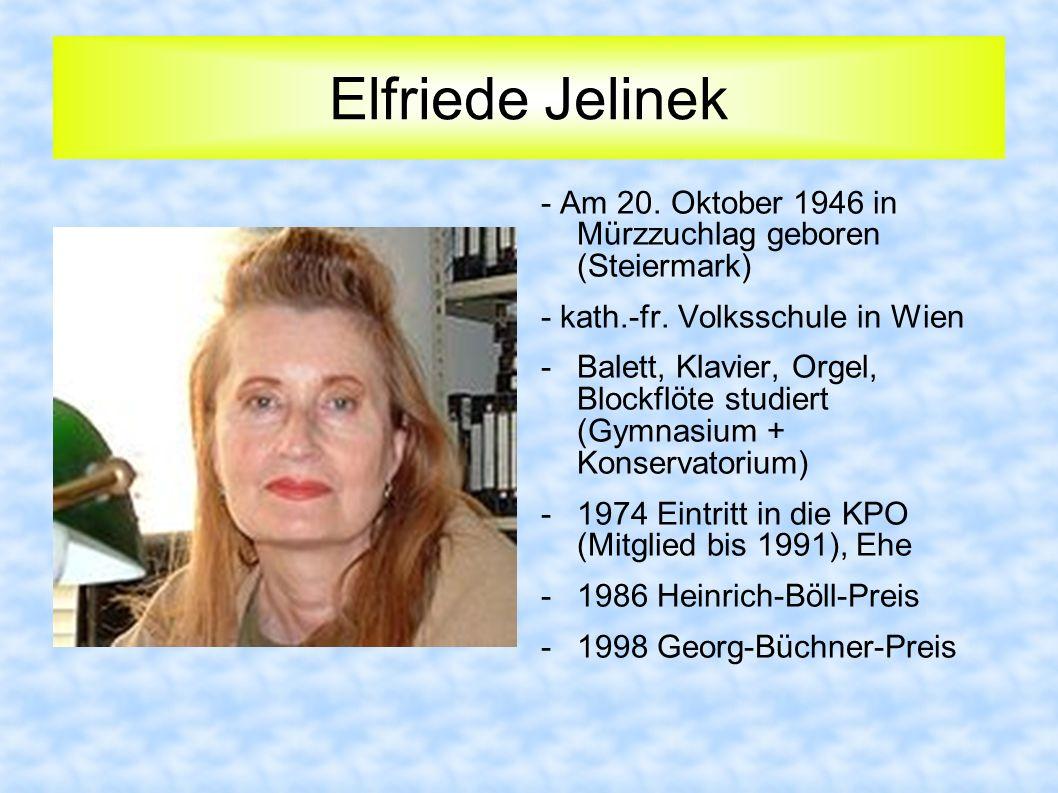 Elfriede Jelinek - Am 20. Oktober 1946 in Mürzzuchlag geboren (Steiermark) - kath.-fr. Volksschule in Wien -Balett, Klavier, Orgel, Blockflöte studier