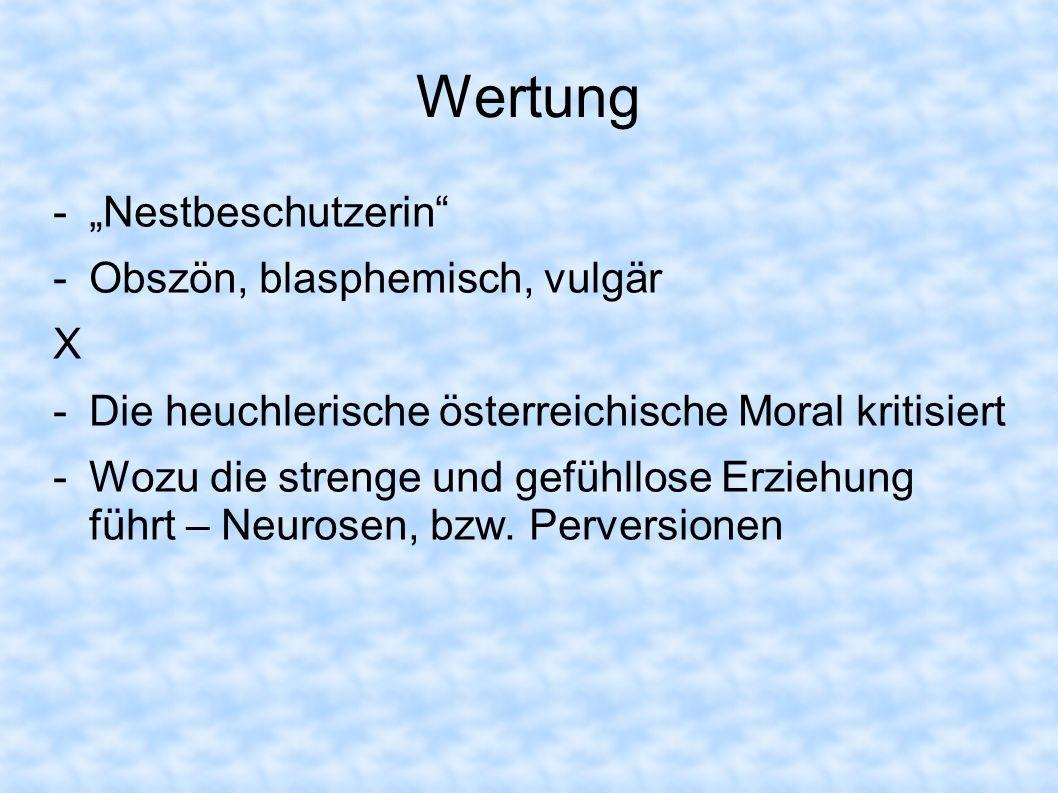 Wertung -Nestbeschutzerin -Obszön, blasphemisch, vulgär X -Die heuchlerische österreichische Moral kritisiert -Wozu die strenge und gefühllose Erziehu