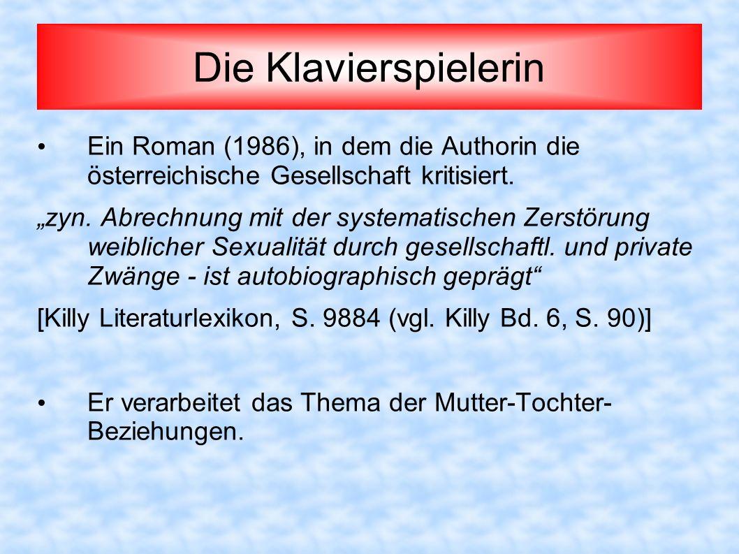 Die Klavierspielerin Ein Roman (1986), in dem die Authorin die österreichische Gesellschaft kritisiert. zyn. Abrechnung mit der systematischen Zerstör