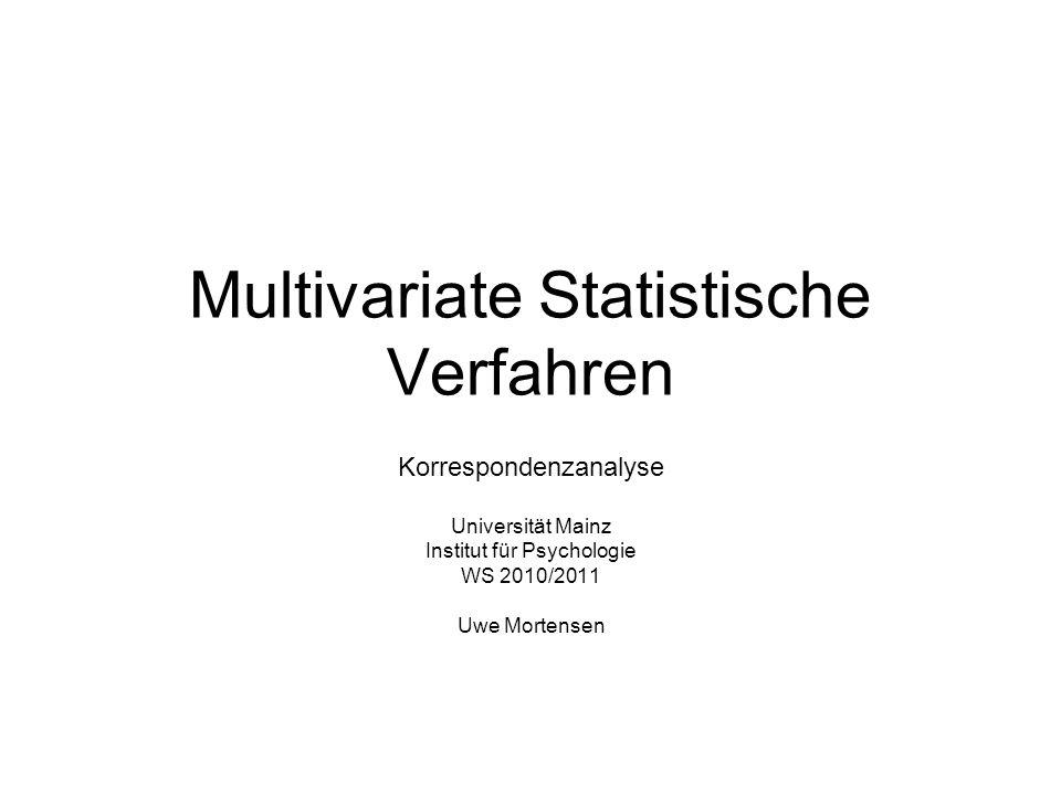 Multivariate Statistische Verfahren Korrespondenzanalyse Universität Mainz Institut für Psychologie WS 2010/2011 Uwe Mortensen