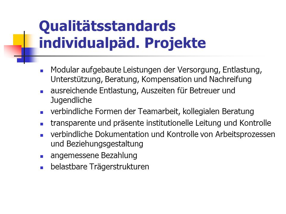 Qualitätsstandards individualpäd. Projekte Modular aufgebaute Leistungen der Versorgung, Entlastung, Unterstützung, Beratung, Kompensation und Nachrei