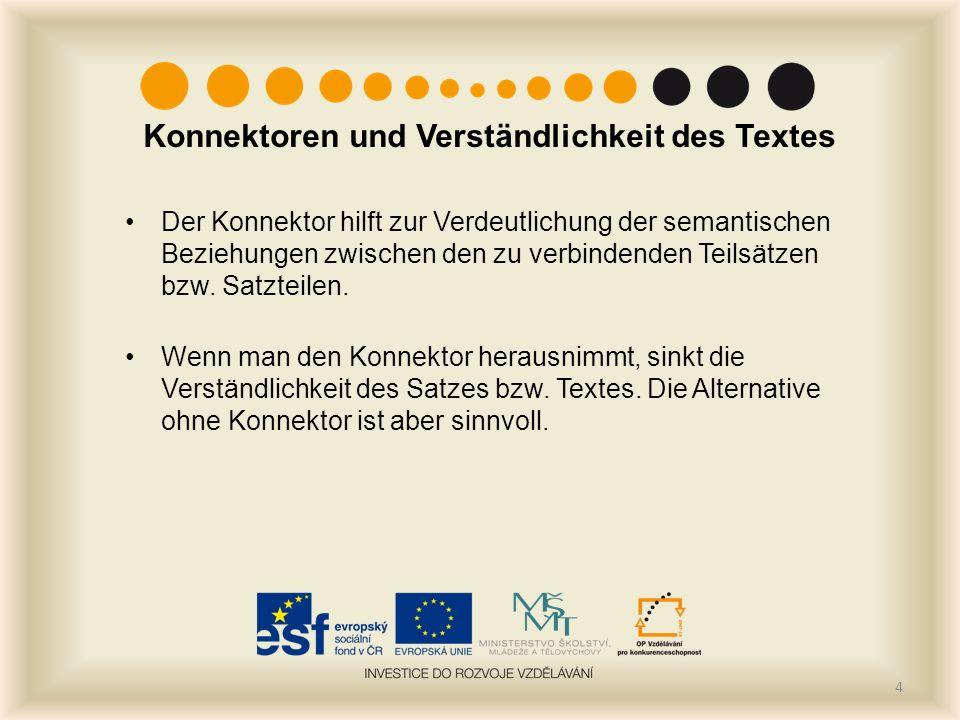Konnektoren und Verständlichkeit des Textes Der Konnektor hilft zur Verdeutlichung der semantischen Beziehungen zwischen den zu verbindenden Teilsätze