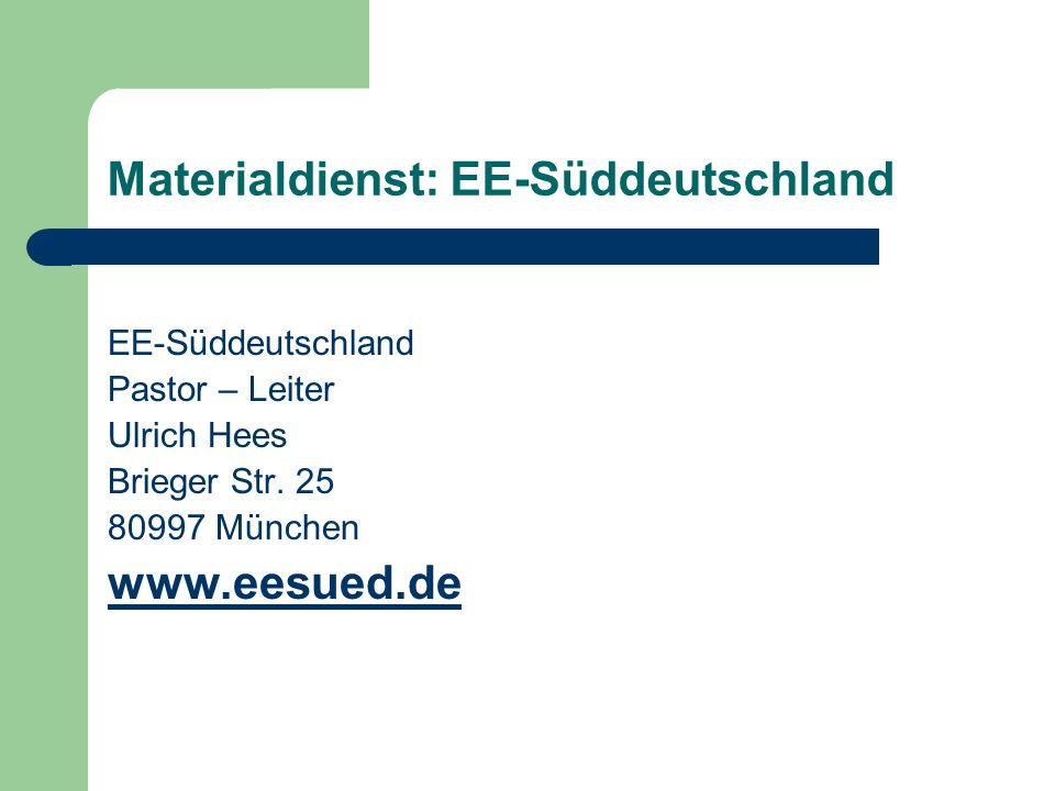 Materialdienst: EE-Süddeutschland EE-Süddeutschland Pastor – Leiter Ulrich Hees Brieger Str. 25 80997 München www.eesued.de