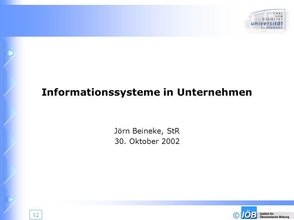 © 12 Informationssysteme in Unternehmen Jörn Beineke, StR 30. Oktober 2002