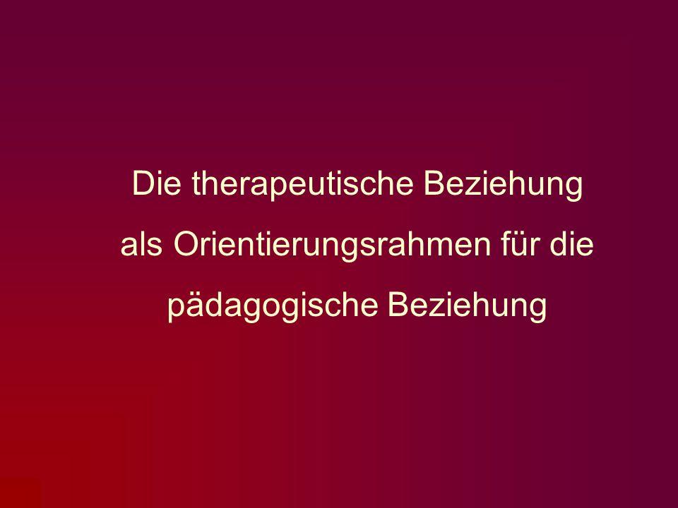 Die therapeutische Beziehung als Orientierungsrahmen für die pädagogische Beziehung