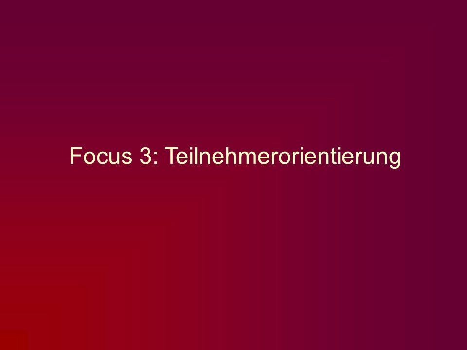 Focus 3: Teilnehmerorientierung