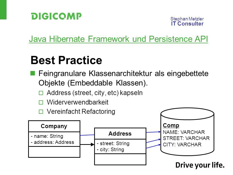 Stephan Metzler IT Consulter Java Hibernate Framework und Persistence API Best Practice Feingranulare Klassenarchitektur als eingebettete Objekte (Embeddable Klassen).