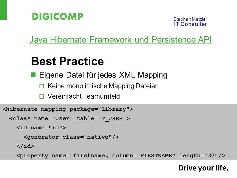 Stephan Metzler IT Consulter Java Hibernate Framework und Persistence API Best Practice Eigene Datei für jedes XML Mapping Keine monolithische Mapping Dateien Vereinfacht Teamumfeld