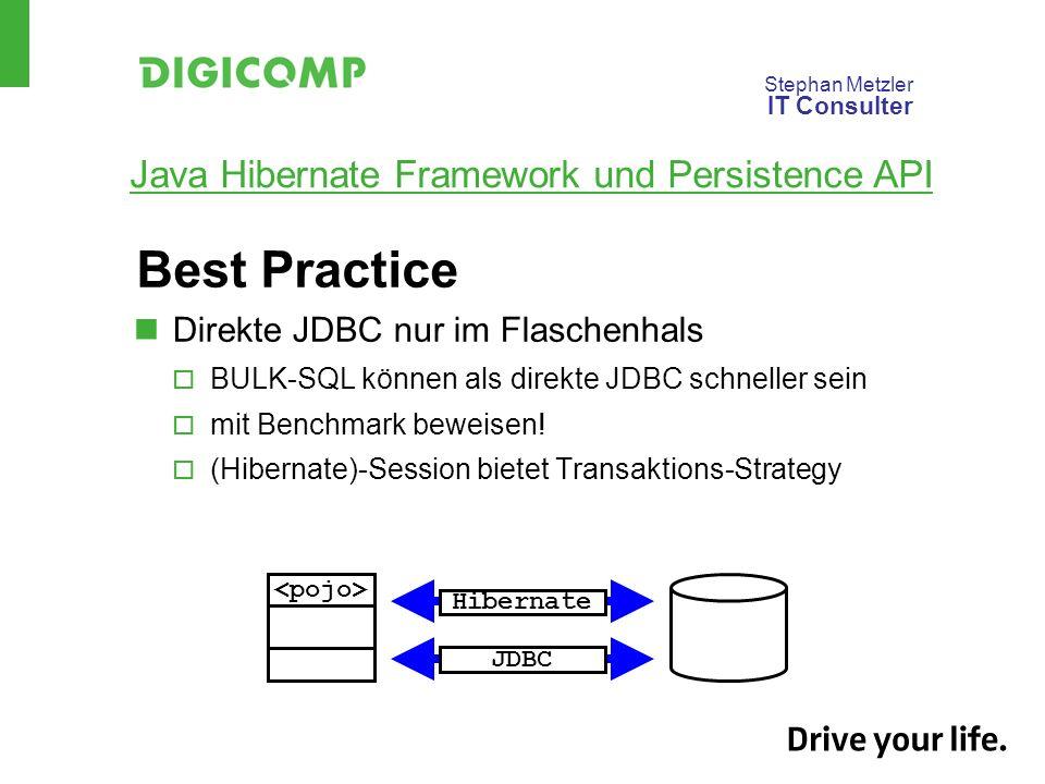 Stephan Metzler IT Consulter Java Hibernate Framework und Persistence API Best Practice Direkte JDBC nur im Flaschenhals BULK-SQL können als direkte JDBC schneller sein mit Benchmark beweisen.