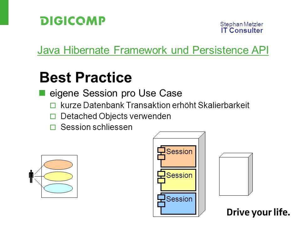 Stephan Metzler IT Consulter Java Hibernate Framework und Persistence API Best Practice eigene Session pro Use Case kurze Datenbank Transaktion erhöht Skalierbarkeit Detached Objects verwenden Session schliessen Session Session