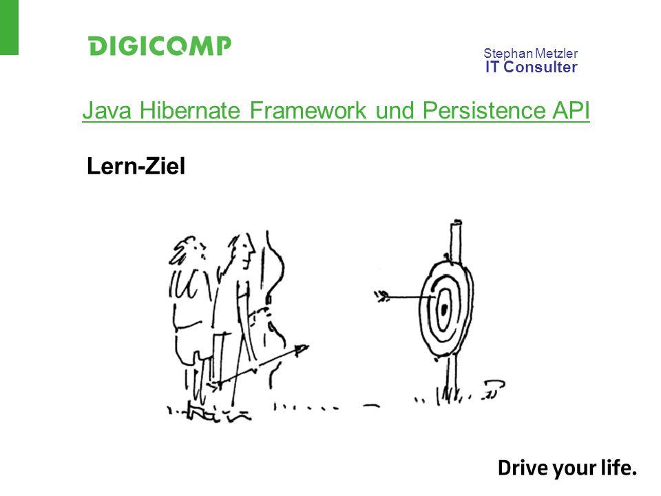 Stephan Metzler IT Consulter Java Hibernate Framework und Persistence API Lern-Ziel