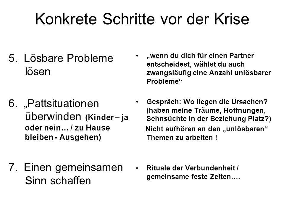 Konkrete Schritte vor der Krise 5. Lösbare Probleme lösen 6. Pattsituationen überwinden (Kinder – ja oder nein… / zu Hause bleiben - Ausgehen) 7. Eine