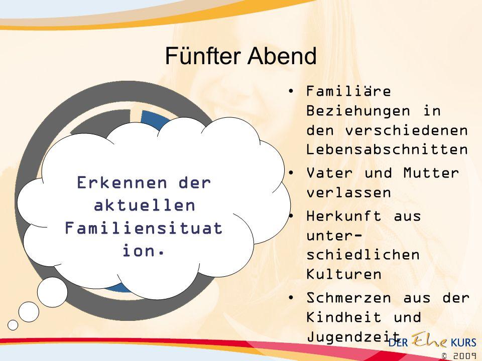 © 2009 Fünfter Abend Familiäre Beziehungen in den verschiedenen Lebensabschnitten Vater und Mutter verlassen Herkunft aus unter- schiedlichen Kulturen
