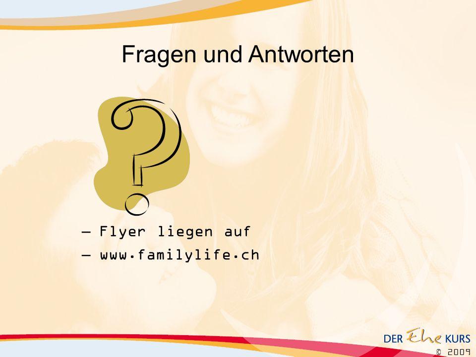 © 2009 –Flyer liegen auf –www.familylife.ch Fragen und Antworten
