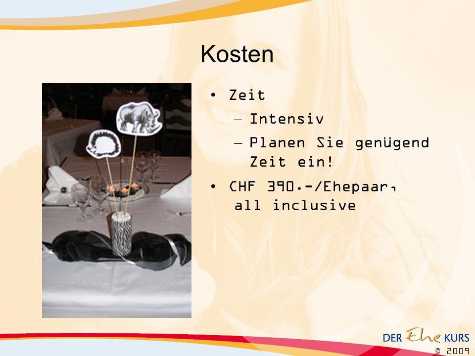 © 2009 Kosten Zeit – Intensiv – Planen Sie genügend Zeit ein! CHF 390.-/Ehepaar, all inclusive