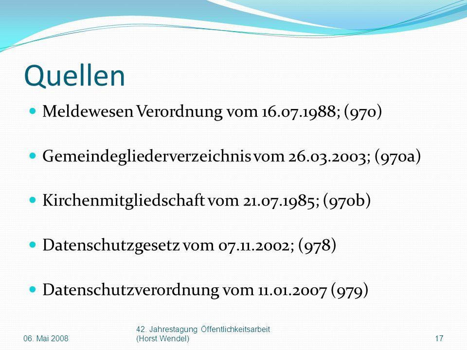 Quellen Meldewesen Verordnung vom 16.07.1988; (970) Gemeindegliederverzeichnis vom 26.03.2003; (970a) Kirchenmitgliedschaft vom 21.07.1985; (970b) Datenschutzgesetz vom 07.11.2002; (978) Datenschutzverordnung vom 11.01.2007 (979) 06.