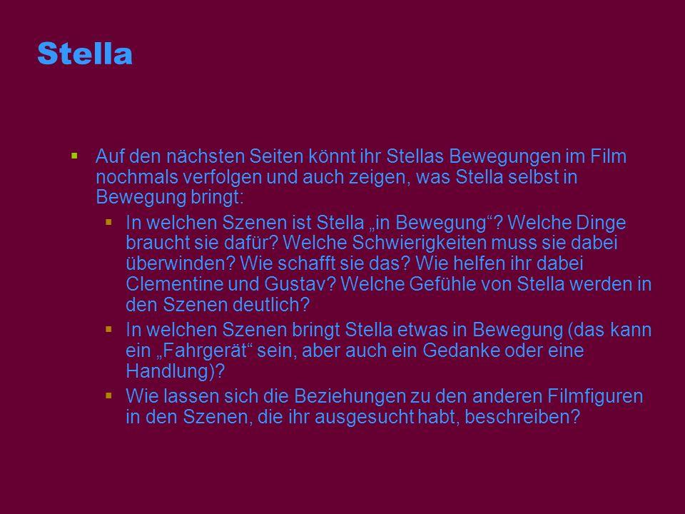 Stella Auf den nächsten Seiten könnt ihr Stellas Bewegungen im Film nochmals verfolgen und auch zeigen, was Stella selbst in Bewegung bringt: In welch