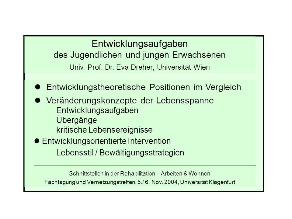 Entwicklungsaufgaben des Jugendlichen und jungen Erwachsenen Univ. Prof. Dr. Eva Dreher, Universität Wien Entwicklungstheoretische Positionen im Vergl