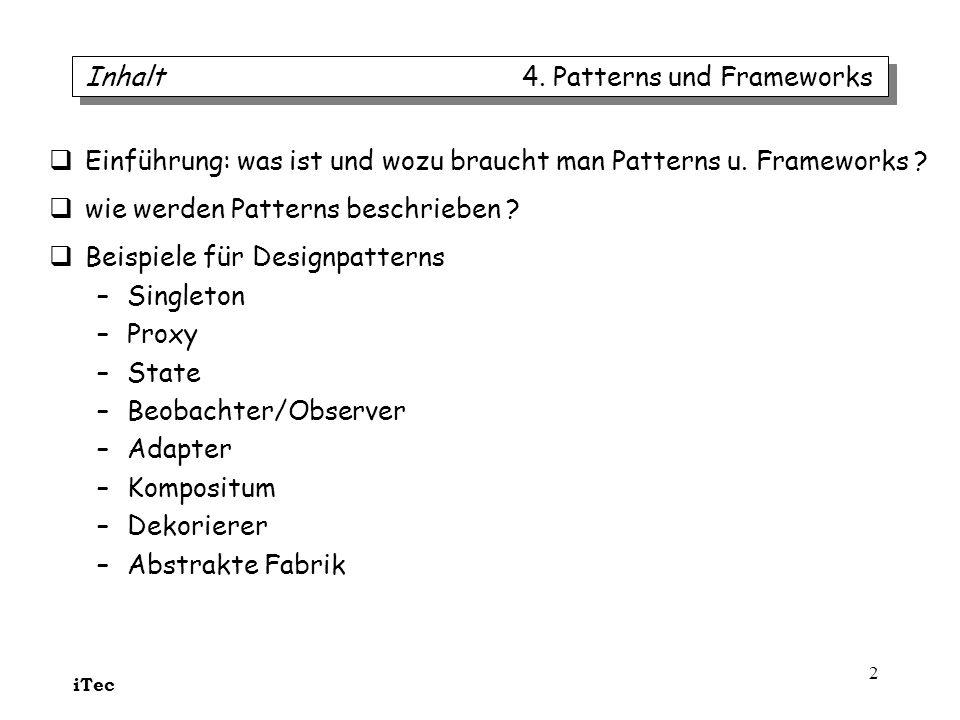 iTec 2 Einführung: was ist und wozu braucht man Patterns u. Frameworks ? wie werden Patterns beschrieben ? Beispiele für Designpatterns –Singleton –Pr