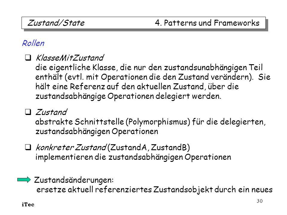 iTec 30 KlasseMitZustand die eigentliche Klasse, die nur den zustandsunabhängigen Teil enthält (evtl. mit Operationen die den Zustand verändern). Sie